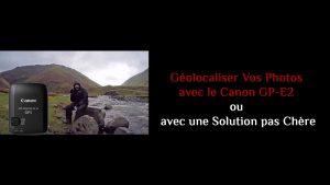 Géolocaliser Vos Photos Avec le Canon GP-E2 ou avec une Solution pas Chère