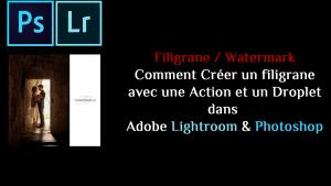 Comment créer un Filigrane avec une Action & un Droplet dans Adobe Lightroom & Photoshop