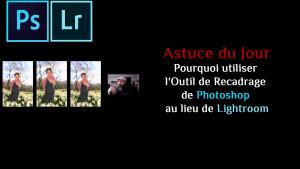 Astuce du Jour: Pourquoi utiliser l'Outil de Recadrage de Photoshop au lieu de Lightroom