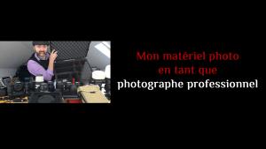 Mon matériel photo en tant que photographe professionnel